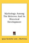 Mythology Among the Hebrews and Its Historical Development - Ignaz Goldziher