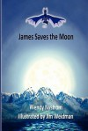 James Saves the Moon - Wendy Nystrom, Jim Weidmann