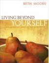 Living Beyond Yourself: Exploring the Fruit of the Spirit - Member Book - Beth Moore, Dale McCleskey