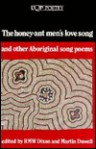 The Honey-Ant Men's Love Song and Other Aboriginal Song Poems - Robert M. W. Dixon, Robert M.W. Dixon