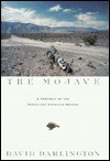 The Mojave: A Portrait of the Definitive American Desert - David Darlington
