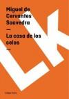 La Casa de Los Celos - Miguel de Cervantes Saavedra