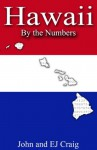 Hawaii by the Numbers - Important and Curious numbers about Hawaii and her cities (States By The Numbers) - John Craig, EJ Craig