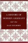 A History of Modern Germany, Volume 2: 1648-1840 - H. Holborn, Hajo Holborn