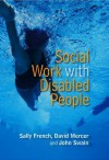 Social Work with Disabled People - Sally French, David Mercer, John Swain
