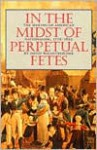 In the Midst of Perpetual Fetes: The Making of American Nationalism, 1776-1820 - David Waldstreicher