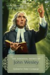 The Essential Works of John Wesley: Selected Books, Sermons, and Other Writings - John Wesley, Alice Russie