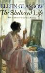 The Sheltered Life - Ellen Glasgow, Carol Manning