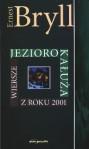 Jezioro Kałuża: Wiersze Z Roku 2001 (Seria Liryka Polska) (Polish Edition) - Ernest Bryll