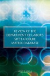 Review of the Department of Labor's Site Exposure Matrix Database - Committee on the Review of the Department of Labor's Site Exposure Matrix (Sem) Database, Board on the Health of Select Populations, Institute of Medicine