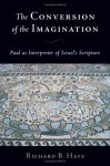 The Conversion of the Imagination: Paul as Interpreter of Israel's Scripture - Richard B. Hays