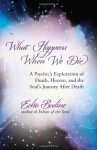 What Happens When We Die: A Psychic's Exploration of Death, Heaven, and the Soul's Journey After Death - Echo Bodine