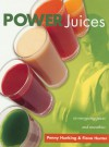 Power Juices: Fifty Energizing Juices and Smoothies - Penny Hunking, Fiona Hunter
