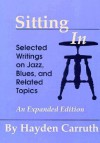 Sitting In: Selected Writings on Jazz, Blues, and Related Topics - Hayden Carruth