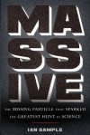 Massive: The Missing Particle That Sparked The Greatest Hunt in Science - Ian Sample