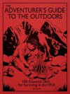 The Adventurer's Guide to the Outdoors: 100 Essential Skills for Surviving in the Wild - Guy Grieve