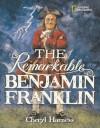 The Remarkable Benjamin Franklin - Cheryl Harness