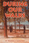 During Our Walks - Daniel J. Langton, 1st World Library, 1st World Publishing