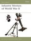 Infantry Mortars of World War II - John Norris, Robert Calow
