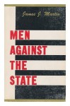 Men Against the State: The Expositors of Individualist Anarchism, 1827-1908 - James J. Martin