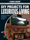 Black & Decker The Complete Guide to DIY Projects for Luxurious Living: Adding Style & Elegancce with Showcase Features You Can Build - Jerri Farris