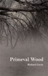 Primeval Wood - Richard Gavin