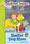 Martha Speaks: Shelter Dog Blues - Susan Meddaugh