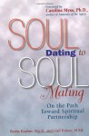 Soul Dating to Soul Mating: On the Path Toward Spiritual Partnership - Basha Kaplan, Gail Prince, Caroline Myss