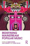 Redefining Mainstream Popular Music - Sarah Baker, Andy Bennett, Jodie Taylor