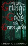 Grunge Gods and Graveyards - Kimberly G. Giarratano