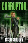 Corruptor - Jason Cordova