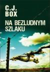 Na bezludnym szlaku - C.J. Box