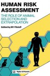 Human Risk Assessment: The Role of Animal Selection and Extrapolation - Raymond Bonnett, Roloff V. Roloff, M. V. Roloff