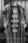 The Brief History of the Dead: A Novel - Kevin Brockmeier