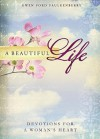 A Beautiful Life: Devotions for a Woman's Heart - Gwen Ford Faulkenberry
