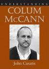 Understanding Colum McCann - John Cusatis