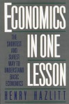 Economics in One Lesson: The Shortest and Surest Way to Understand Basic Economics - Henry Hazlitt