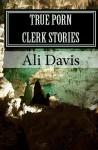 True Porn Clerk Stories - Ali Davis