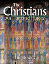 The Christians: An Illustrated History - Tim Dowley