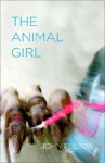 The Animal Girl: Two Novellas and Three Stories - John Fulton