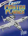 How to Draw Crazy Fighter Planes - Aaron Sautter, Rod Whigham