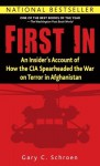 First In: An Insider's Account of How the CIA Spearheaded the War on Terror in Afghanistan - Gary Schroen