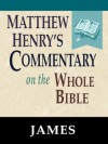Matthew Henry's Commentary on the Whole Bible-Book of James - Matthew Henry