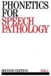 Phonetics for Speech Pathology - BALL, Martin J. Ball
