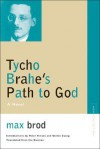 Tycho Brahe's Path to God: A Novel - Max Brod, Felix Warren Crosse, Peter Fenves, Stefan Zweig