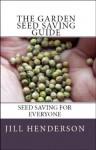 The Garden Seed Saving Guide: Seed Saving for Everyone - Jill Henderson