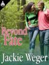 Beyond Fate - Jackie Weger