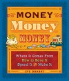 Money, Money, Money: Where It Comes From, How to Save It, Spend It, and Make It - Eve Drobot