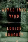 Apple Tree Yard: A Novel - Louise Doughty