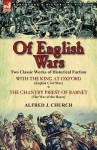 Of English Wars: Two Classic Works of Historical Faction-With the King at Oxford (English Civil War) & the Chantry Priest of Barnet (Th - Alfred J. Church